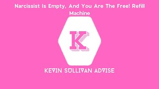 Narcissist Is Empty, And You Are The Free! Refill Machine