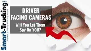 Driver Facing Cameras For Truckers? -- Will You Let Them Spy on YOU?
