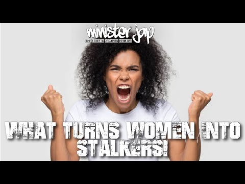 WHAT TURNS WOMEN INTO STALKERS!
