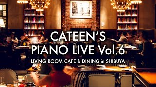 Cateen's Piano Live Vol.6 (at LIVING ROOM CAFE & DINING) [8万人記念]