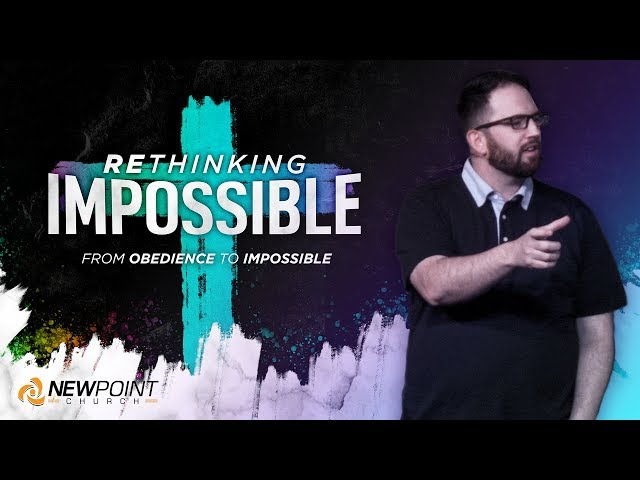 From Obedience to Impossible | Rethinking Impossible [ New Point Church ]