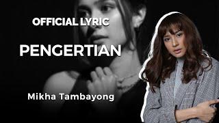 MIKHA TAMBAYONG - PENGERTIAN (Official Lyric Video)