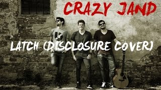 Disclosure Feat. Sam Smith - Latch (Crazy Jand Acoustic Cover) [FREE DOWNLOAD]