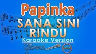 Papinka - Sana Sini Rindu (Karaoke Lirik Tanpa Vokal) by GMusic