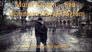 Murat Kizgin - Sen Benimsin Hayal Gözlüm (+русский перевод)