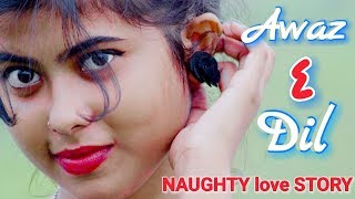 Naughty Love Story  AWAZ E DIL  Sweet & Cute Pyar Ki Kahani Sv & Subir Ft. Rk Rahul