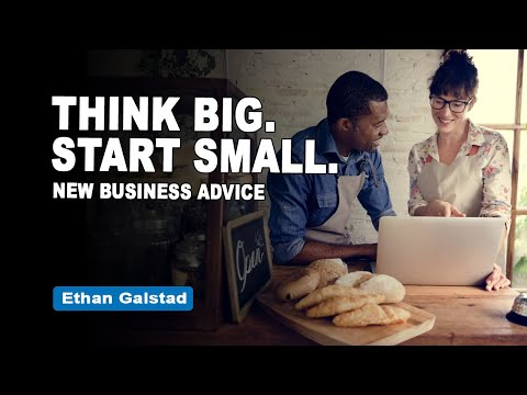 think-big-and-start-small-when-starting-a-business-|-advice-for-entrepreneurs-|-ethan-galstad
