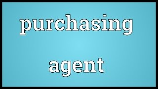 Purchasing agent Meaning