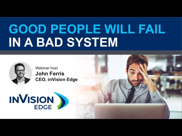 Good People Will Fail in a Bad System | Webinar | inVision Edge
