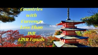 Countries with Currency Less Than INR Value,