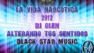 la vida narcotica dj glen 2012