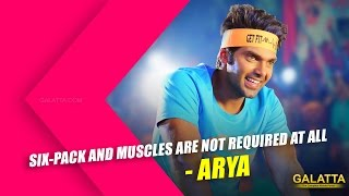 Six-pack and muscles are not required at all - Arya