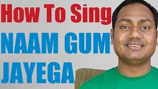"""How To Sing """"Naam Gum Jayega"""" Bollywood Singing Lessons Online"""