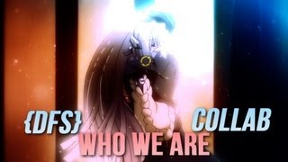 [AMV] - Who We Are (Collab W/Shadowlina)