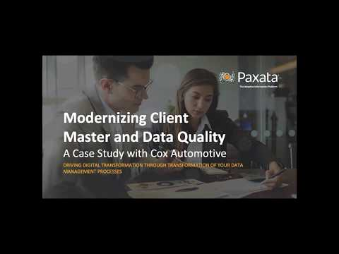 Webinar: Modernizing Client Master & Data Quality | Case Study (Paxata + Cox Automotive)