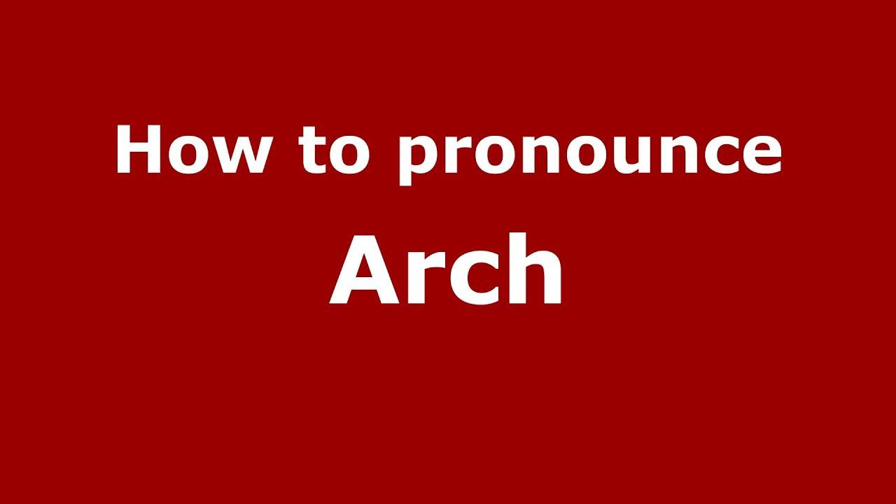 How to Pronounce Arch - PronounceNames.com
