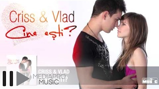Repeat youtube video Criss & Vlad - Cine esti?