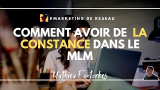 COMMENT AVOIR DE LA CONSTANCE EN MLM / MARKETING DE RÉSEAU