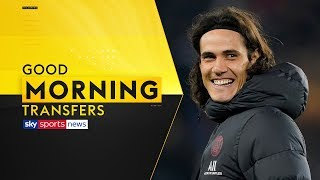 Which Premier League clubs are interested in signing Edinson Cavani? | Good Morning Transfers