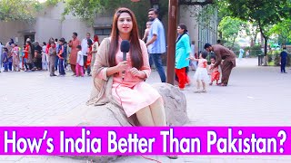 How's INDIA Better than PAKISTAN | Pakistan on India | Honest Answers