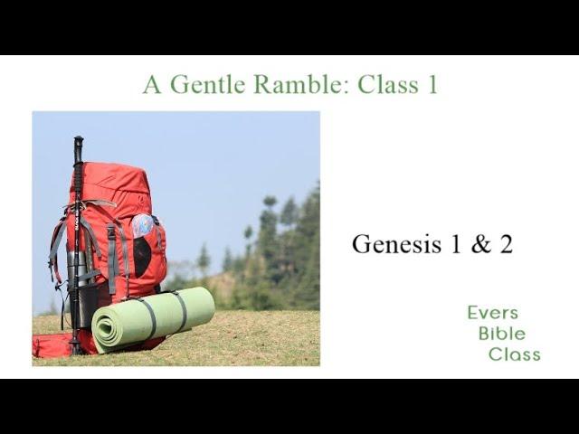 A Gentle Ramble through the Bible - Class 001 - Genesis 1 & 2
