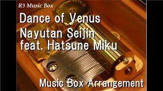 Dance of Venus/Nayutan Seijin feat. Hatsune Miku [Music Box]