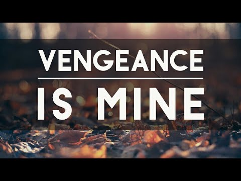 The Vengeance Is Mine Says The Lord