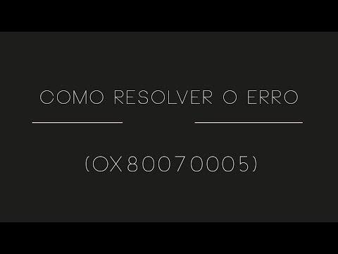 COMO RESOLVER O ERRO (OX80070005)