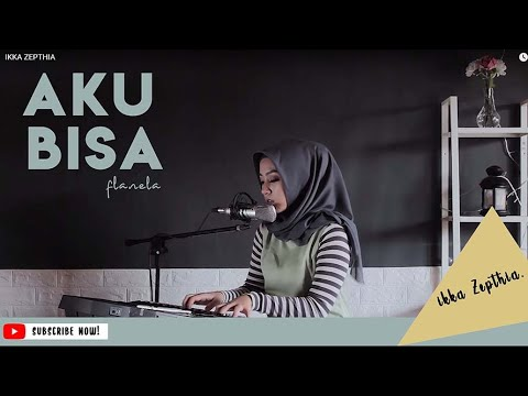 Free Download Aku Bisa - Flanela (cover) By Ikka Zepthia Mp3 dan Mp4