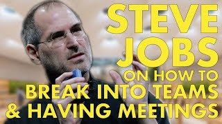 Steve Jobs Talks Breaking Into Teams & How To Have Meetings