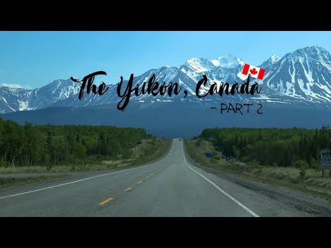 THE YUKON, CANADA - PART 2