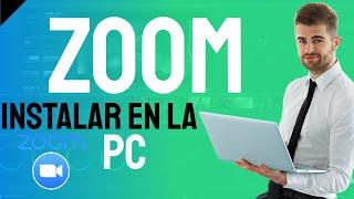 🔥 Como instalar ZOOM Cloud Meetings en la PC e ingresar en una reunión