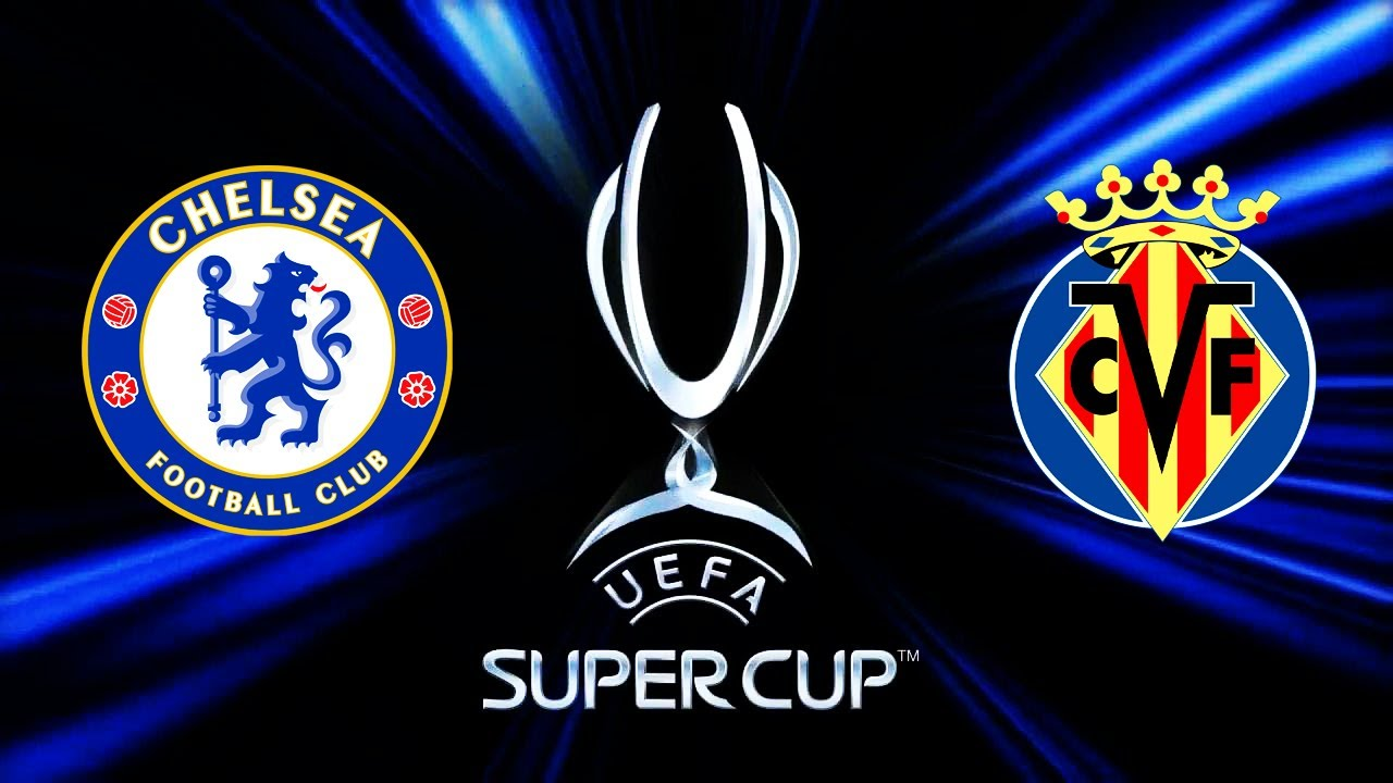UEFA SUPER CUP 2021 | Chelsea vs Villareal - YouTube