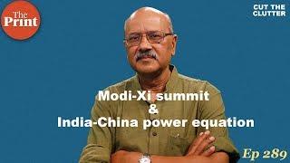 What Modi- Xi summit tells us about India-China power balance & way ahead