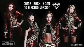 2NE1 - COME BACK HOME REMIX : NO ELCTRO VER.