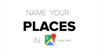CNET How To - Create custom names for places on your Google Maps