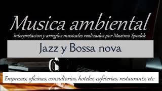 MUSICA AMBIENTAL SUAVE Y AGRADABLE, JAZZ Y BOSSA NOVA  EMPRESAS ,CONSULTORIOS,HOTELES,RESTAURANTS
