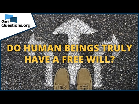 Do human beings truly have a free will?   GotQuestions.org