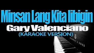 MINSAN LANG KITA IIBIGIN - Gary Valenciano (KARAOKE VERSION)