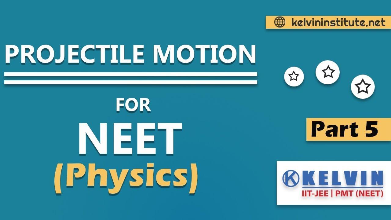 Projectile Motion | Part - 5 | Physics | PMT/ NEET | KELVIN Institute