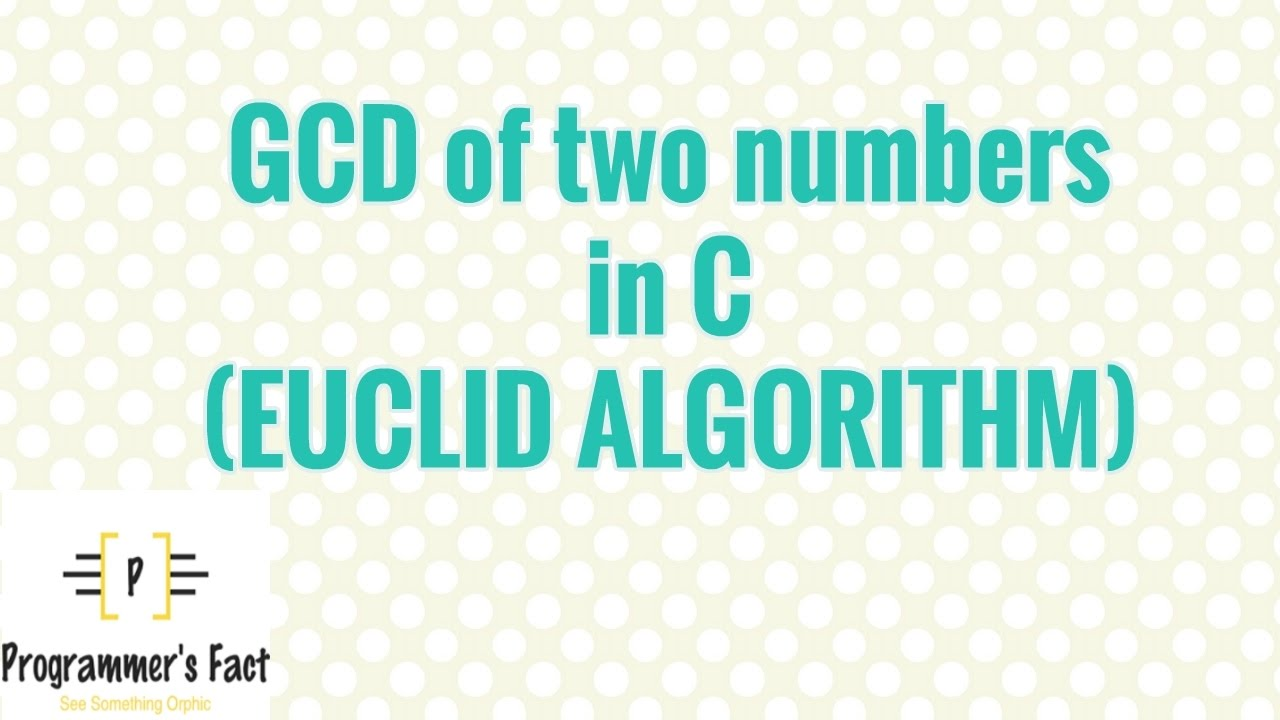 GCD of two numbers (Euclidean's algorithm)