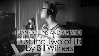 Just The Two of Us (Bill Withers Cover) – Dan Collins and a Piano