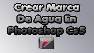 Como Crear Marca De Agua En Photoshop Cs5 (HD)