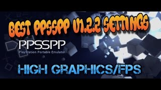 Best Ppsspp v1.2.2 settings//high graphics//Good FPS//