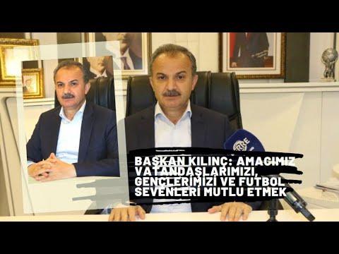 Başkan Kılınç: Amacımız vatandaşlarımızı, gençlerimizi ve futbol sevenleri mutlu etmek