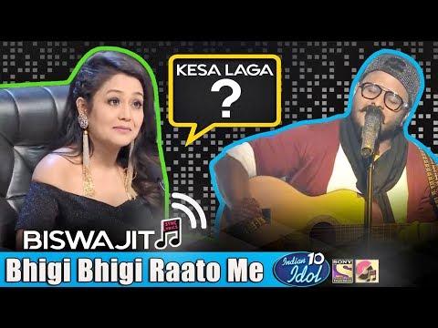 Bhigi Bhigi Raato Me (Barsaat) - Biswajit - Indian Idol 10 - Neha Kakkar - 2018