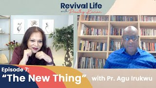 Episode 7: The New Thing with Pr. Agu - Revival Life with Preethy Kurian