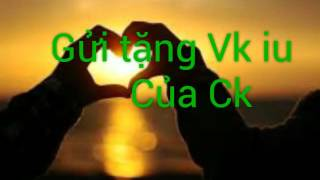 Gửi tặng vk iu of ck - Ck mãi yêu vk