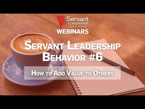 Servant Leadership Webinar: How to Add Value to Others