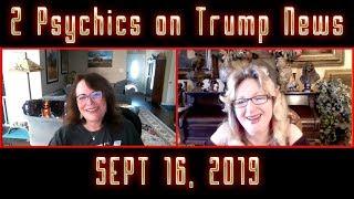 🔵 2 Psychics Share Insights on Trump News - Sept 16, 2019